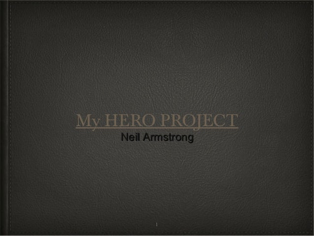 My HERO PROJECT    Neil Armstrong          1