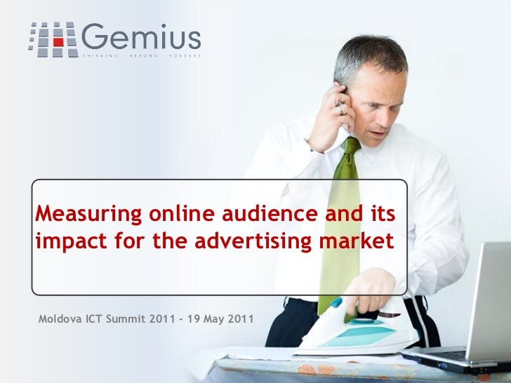 Measuring online audience and itsimpact for the advertising marketMoldova ICT Summit 2011 - 19 May 2011