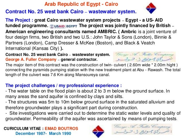Arab Republic of Egypt - Cairo Contract No. 25 west bank Cairo – wastewater system. CURICULUM VITAE : EMAD BOUTROS Decembe...