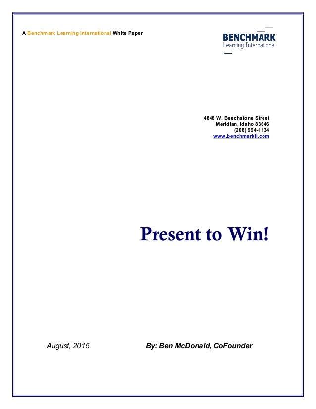 4848 W. Beechstone Street Meridian, Idaho 83646 (208) 994-1134 www.benchmarkli.com Present to Win! August, 2015 By: Ben Mc...