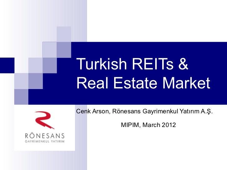 Turkish REITs &Real Estate MarketCenk Arson, Rönesans Gayrimenkul Yatırım A.Ş.              MIPIM, March 2012