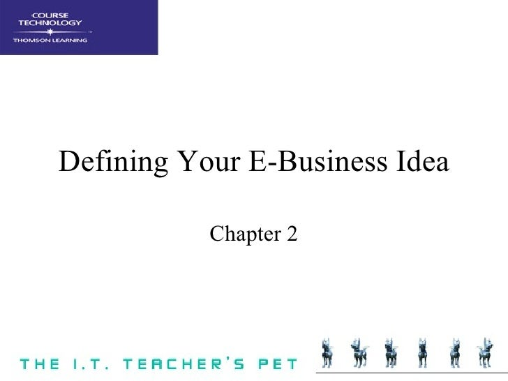 Defining Your E-Business Idea Chapter 2