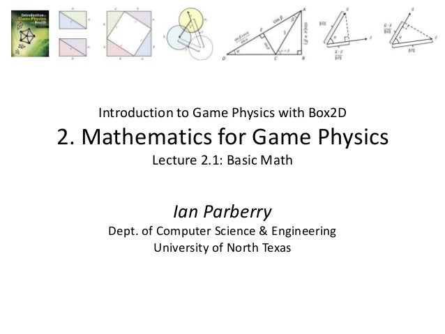 Introduction to Game Physics with Box2D2. Mathematics for Game Physics           Lecture 2.1: Basic Math               Ian...