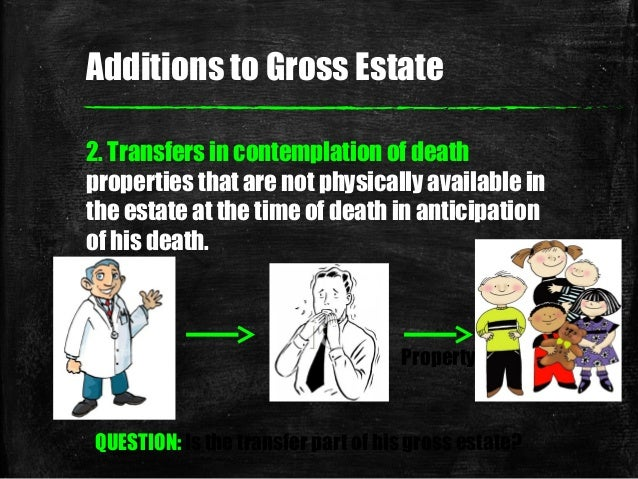 2. Transfers in contemplation of death properties that are not physically available in the estate at the time of death in ...