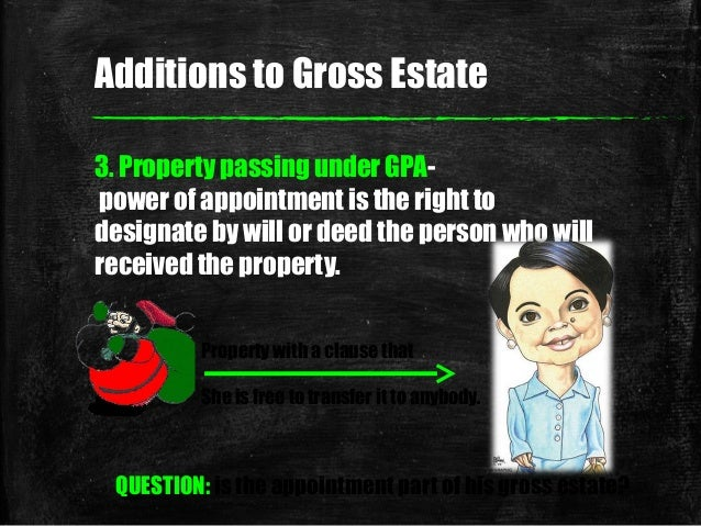 3. Property passing under GPA- power of appointment is the right to designate by will or deed the person who will received...