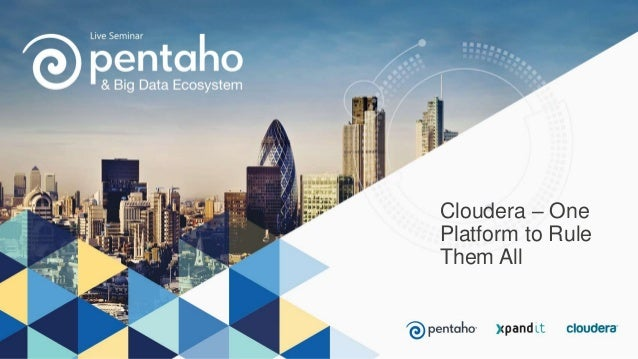 Cloudera – One Platform to Rule Them All