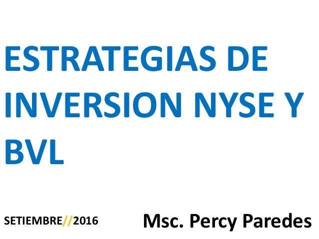 ESTRATEGIAS DE INVERSION NYSE Y BVL SETIEMBRE//2016 Msc. Percy Paredes