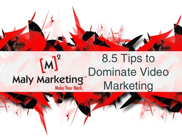 8.5 Tips to Dominate Video Marketing