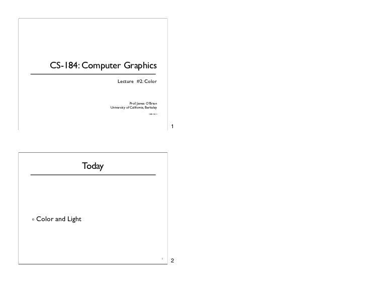 CS-184: Computer Graphics                               Lecture #2: Color                                            Prof....