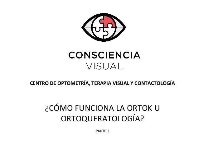 CENTRO DE OPTOMETRÍA, TERAPIA VISUAL Y CONTACTOLOGÍA ¿CÓMO FUNCIONA LA ORTOK U ORTOQUERATOLOGÍA? PARTE 2