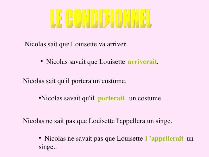 LE CONDITIONNEL Nicolas sait que Louisette va arriver. <ul><li>Nicolas savait que Louisette  . </li></ul>arriverait Nicola...