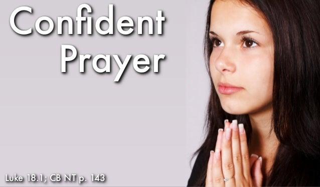 Confident Prayer Luke 18.1; CB NT p. 143
