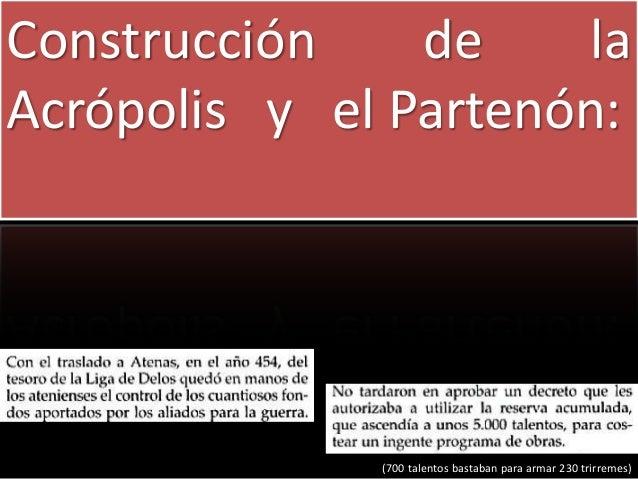 Construcción de la Acrópolis y el Partenón: (700 talentos bastaban para armar 230 trirremes)