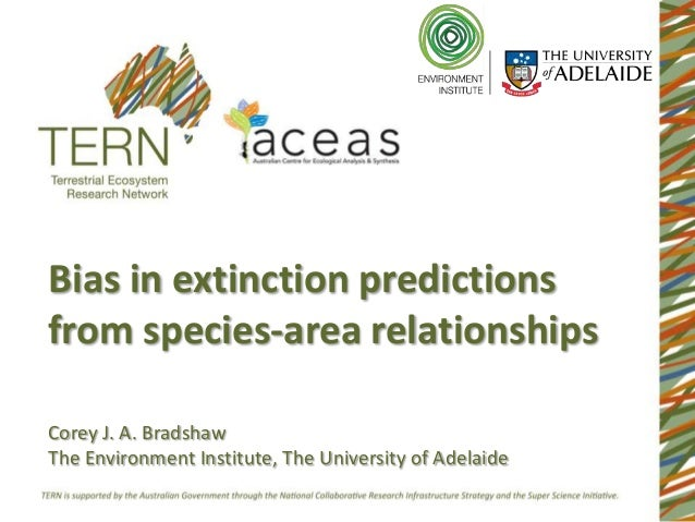 Bias in extinction predictionsfrom species-area relationshipsCorey J. A. BradshawThe Environment Institute, The University...