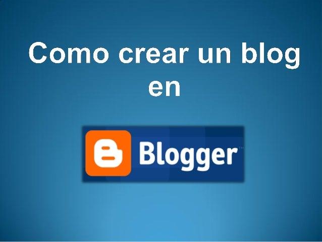 • Blogger es un servicio de Google www.blogger.com