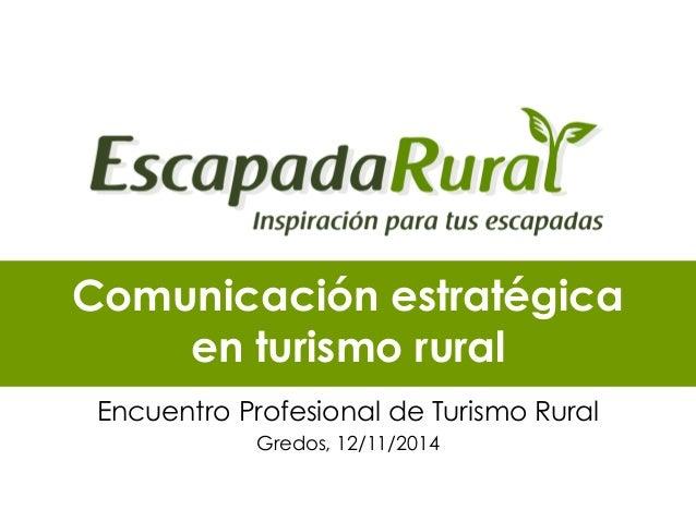 Comunicación estratégica en turismo rural  Encuentro Profesional de Turismo Rural  Gredos, 12/11/2014
