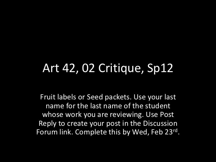 Art 42, 02 Critique, Sp12 Fruit labels or Seed packets. Use your last   name for the last name of the student  whose work ...