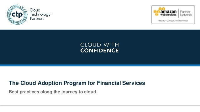 © 2016 Cloud Technology Partners, Inc. 1 The Cloud Adoption Program for Financial Services Best practices along the journe...