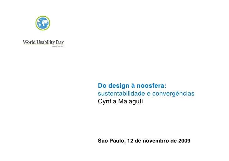 Do design à noosfera: sustentabilidade e convergências Cyntia Malaguti     São Paulo, 12 de novembro de 2009