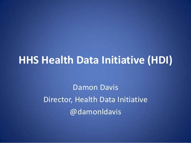 HHS Health Data Initiative (HDI)Damon DavisDirector, Health Data Initiative@damonldavis