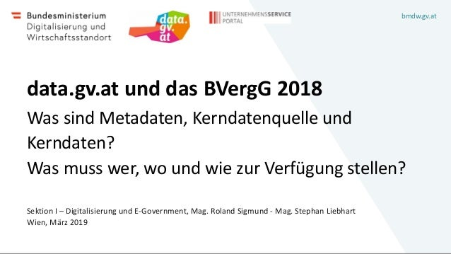 bmdw.gv.at data.gv.at und das BVergG 2018 Was sind Metadaten, Kerndatenquelle und Kerndaten? Was muss wer, wo und wie zur ...