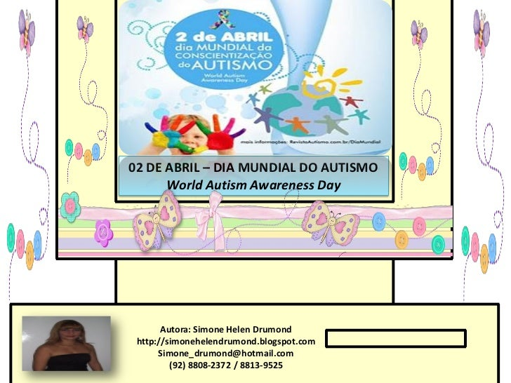 02 DE ABRIL – DIA MUNDIAL DO AUTISMO      World Autism Awareness Day       Autora: Simone Helen Drumond http://simonehelen...