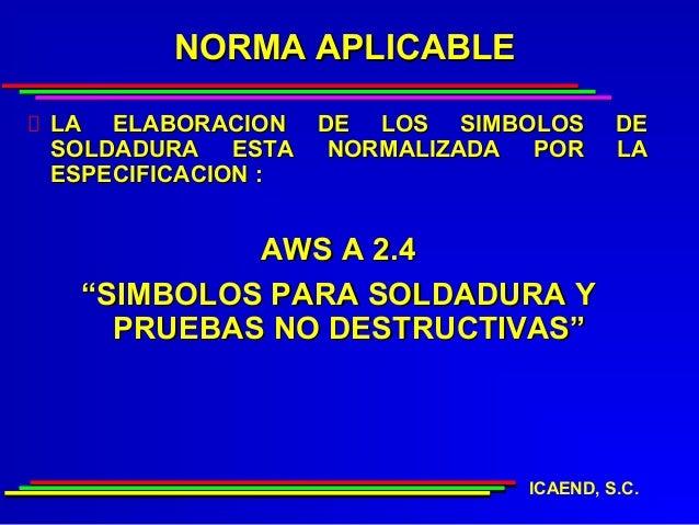 NORMA APLICABLELA ELABORACION DE LOS SIMBOLOS     DESOLDADURA ESTA NORMALIZADA POR     LAESPECIFICACION :          AWS A 2...