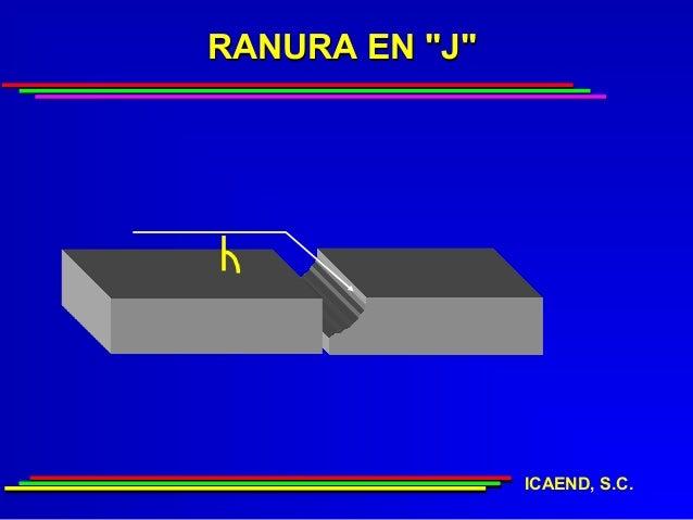 "RANURA EN ""J""                ICAEND, S.C."