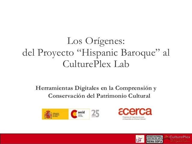 """Los Orígenes: del Proyecto """"Hispanic Baroque"""" al CulturePlex Lab Herramientas Digitales en la Comprensión y Conservación d..."""