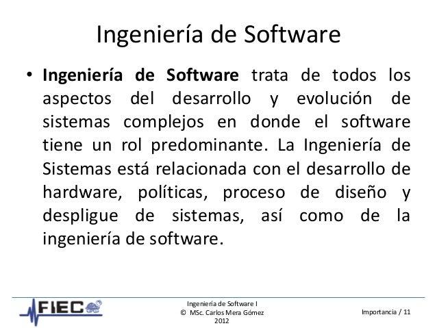 Ingeniería de Software I © MSc. Carlos Mera Gómez 2012 Importancia / 11 Ingeniería de Software • Ingeniería de Software tr...