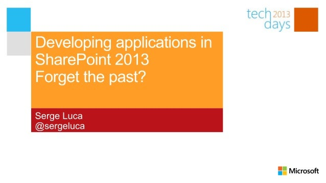 Developing applications inSharePoint 2013: forget the past?Serge Luca