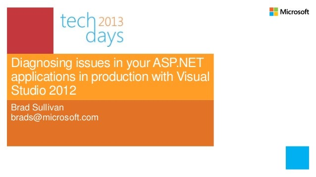 Diagnosing issues in your ASP.NETapplications in production with VisualStudio 2012Brad Sullivanbrads@microsoft.com
