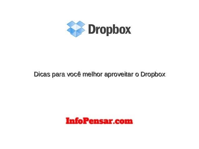 Dicas para você melhor aproveitar o DropboxDicas para você melhor aproveitar o Dropbox