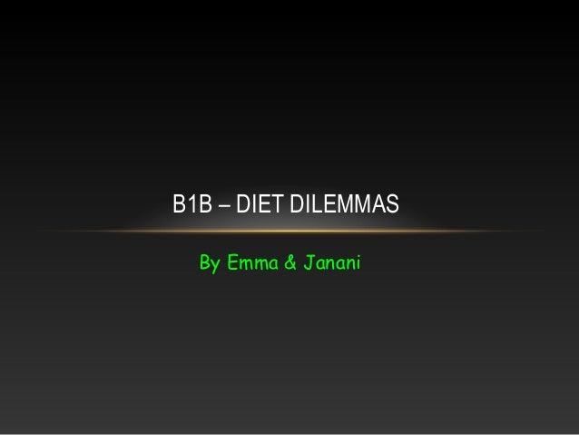 By Emma & Janani B1B – DIET DILEMMAS