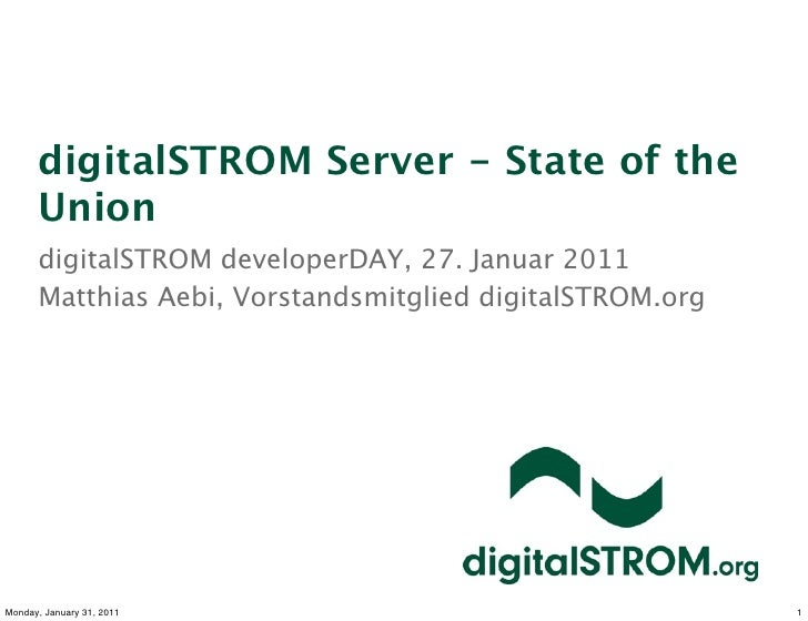 digitalSTROM Server - State of the      Union      digitalSTROM developerDAY, 27. Januar 2011      Matthias Aebi, Vorstand...