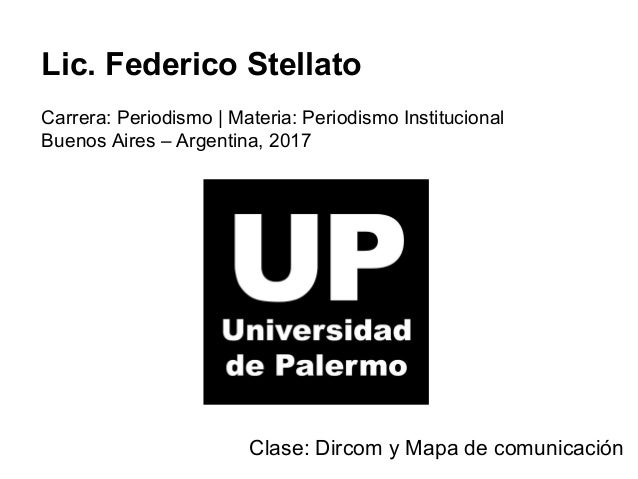 Lic. Federico Stellato Carrera: Periodismo | Materia: Periodismo Institucional Buenos Aires – Argentina, 2017 Clase: Dirco...