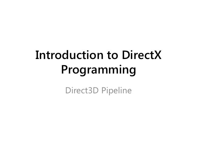 Introduction to DirectX     Programming     Direct3D Pipeline