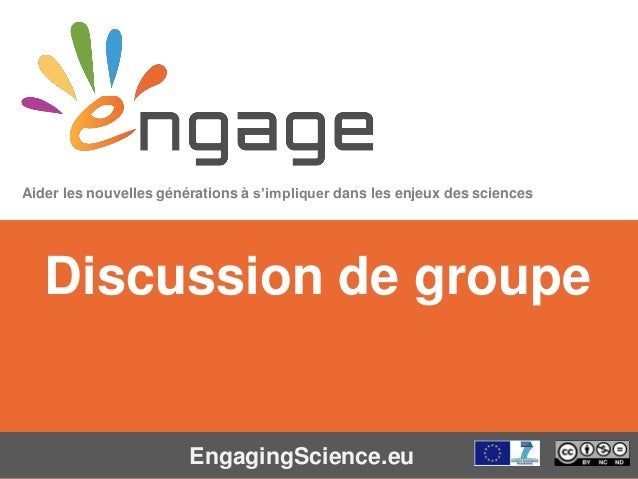 Equipping the Next Generation for Active Engagement in Science EngagingScience.eu Discussion de groupe Aider les nouvelles...