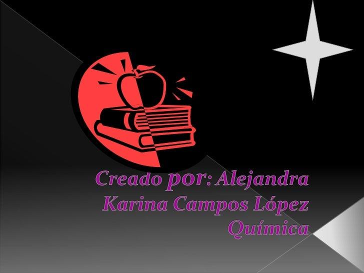 Creado por: Alejandra Karina Campos LópezQuímica<br />