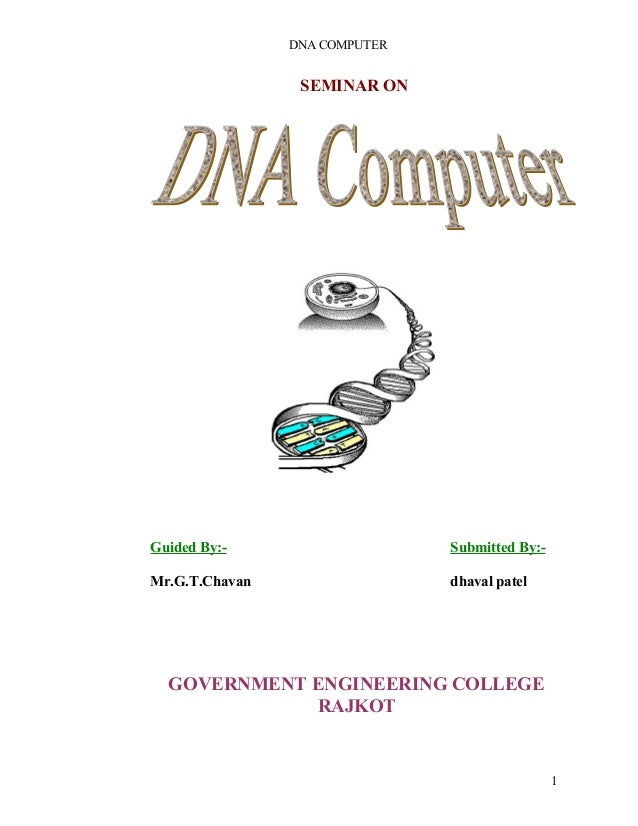 DNA COMPUTER  SEMINAR ON  Guided By:- Submitted By:-  Mr.G.T.Chavan dhaval patel  GOVERNMENT ENGINEERING COLLEGE  RAJKOT  ...