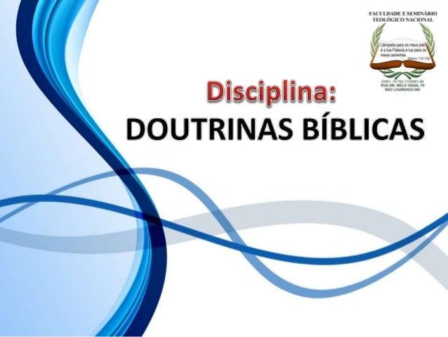 FACULDADE E SEMINÁRIOS TEOLÓGICO NACIONAL DISCIPLINA: DOUTRINAS BÍBLICAS ORIENTAÇÕES O Slide aqui apresentado, tem como ob...