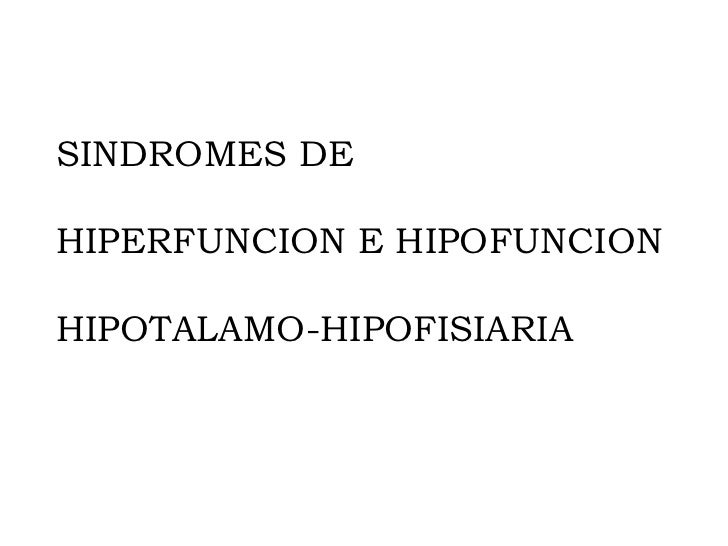SINDROMES DEHIPERFUNCION E HIPOFUNCIONHIPOTALAMO-HIPOFISIARIA