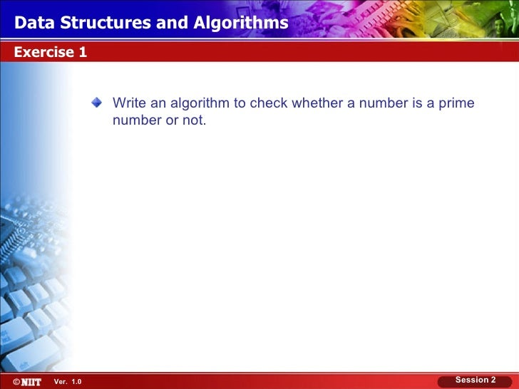 Data Structures and AlgorithmsExercise 1                Write an algorithm to check whether a number is a prime           ...