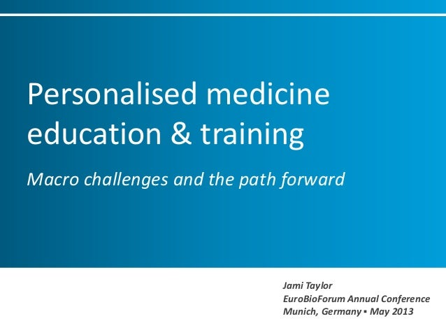 Personalised medicineeducation & trainingMacro challenges and the path forwardJami TaylorEuroBioForum Annual ConferenceMun...