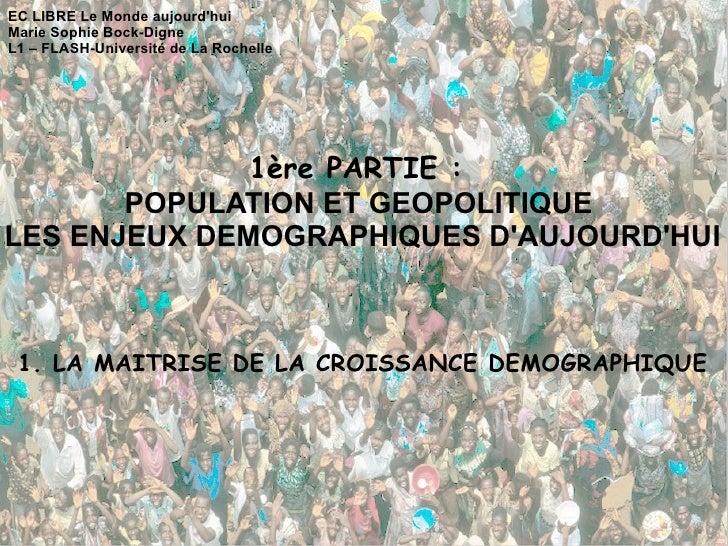 EC LIBRE Le Monde aujourd'hui Marie Sophie Bock-Digne L1 – FLASH-Université de La Rochelle 1ère PARTIE :  POPULATION ET GE...