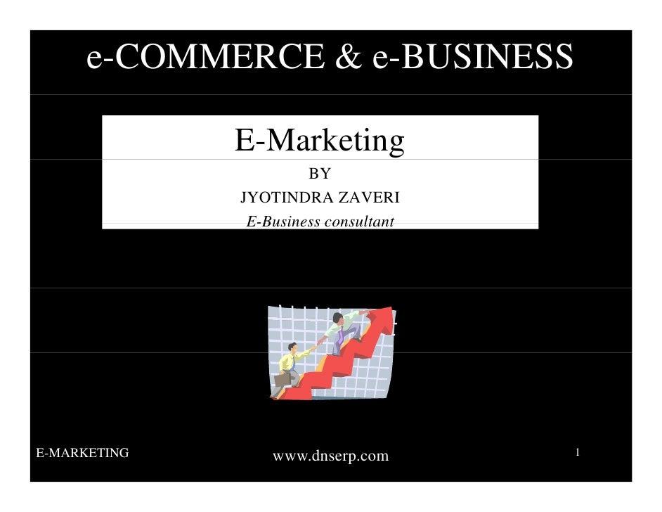 e-COMMERCE & e-BUSINESS                E-Marketing                        BY               JYOTINDRA ZAVERI               ...