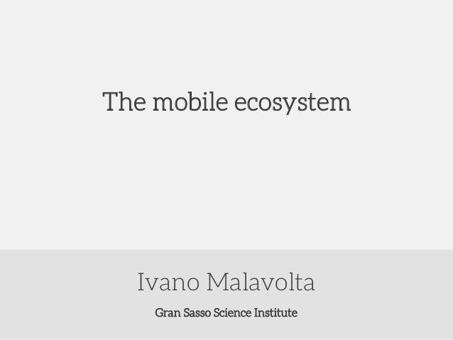 The mobile ecosystem  Ivano Malavolta Gran Sasso Science Institute