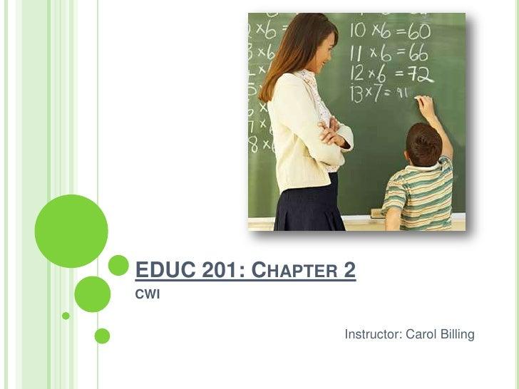 EDUC 201: Chapter 2<br />CWI<br />Instructor: Carol Billing<br />