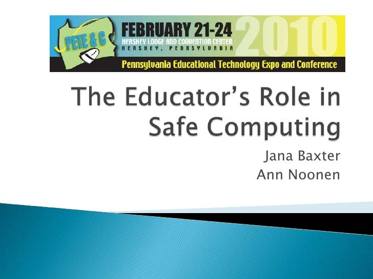 The Educator's Role inSafe Computing<br />Jana Baxter<br />Ann Noonen<br />