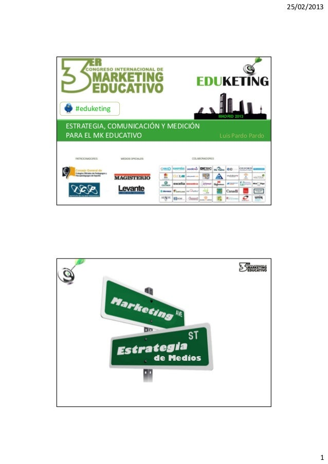 25/02/2013  #eduketing                                      MADRID 2013ESTRATEGIA,COMUNICACIÓNYMEDICIÓNPARAELMKEDUCA...